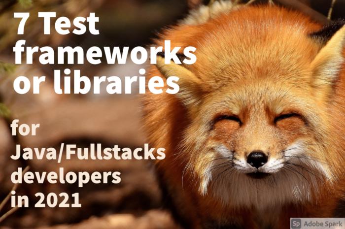 7 Test frameworks to follow in 2021 for Java/Fullstack developers